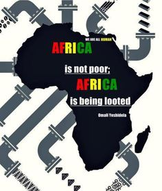"""""""Africa is not poor; Africa is being looted""""  ~ Omali Yeshitela"""