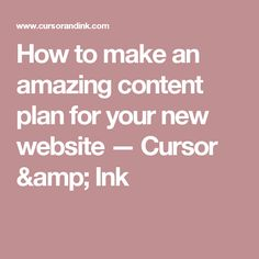How to make an amazing content plan for your new website — Cursor & Ink