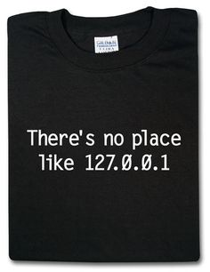 [geek shirt] There's no place like 127.0.0.1
