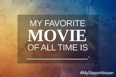 Let us know what your favorite movie of all time is in the comments below. GiFs are welcome. #MySissonNissan