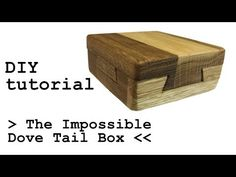 The Impossible Dove Tail Box TUTORIAL DIY - YouTube