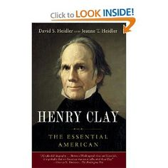 Recent biography of Henry Clay by David S. Heidler and Jeanne T. Heidler. I recommend it.