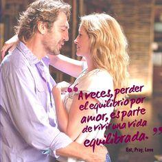 """""""A veces perder el equilibrio por amor es parte de vivir una vida equilibrada"""" Comer, rezar, amar"""