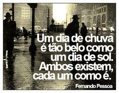 """""""Un giorno di pioggia è bello come un giorno di sole, essi esistono entrambi, ognuno a suo modo."""" Fernando Pessoa"""