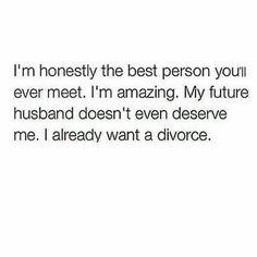 I already want a divorce - LOL