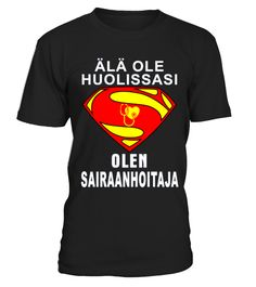 ÄLÄ OLE HUOLISSASI OLEN SAIRAANHOITAJA  => Check out this shirt or mug by clicking the image, have fun :) Please tag, repin & share with your friends who would love it. #nursemug, #nursequotes #nurse #hoodie #ideas #image #photo #shirt #tshirt #sweatshirt #tee #gift #perfectgift