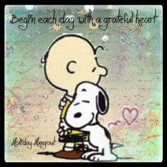 Begin each day with a grateful heart.  Charlie Brown and Snoopy memes.