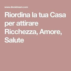 Riordina la tua Casa per attirare Ricchezza, Amore, Salute I Feel Good, Good To Know, Casa Feng Shui, Energie Positive, Chocolate Slim, Ideas Para Organizar, Desperate Housewives, Positive Living, Love Yourself First