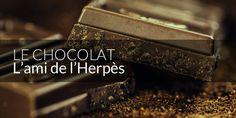 Le chocolat déclenche-t-il toujours une poussée d'herpès labial ? L'arginine présente en serait la cause. En fait, condition nécessaire mais pas suffisante.