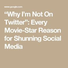 """Why I'm Not On Twitter"": Every Movie-Star Reason for Shunning Social Media"