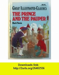 The Prince and the Pauper (great illustrated classics) mark twain ,   ,  , ASIN: B000GO20AI , tutorials , pdf , ebook , torrent , downloads , rapidshare , filesonic , hotfile , megaupload , fileserve