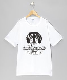 Take a look at this White 'Dachshund Is My Homeboy' Tee - Kids & Adults on zulily today!
