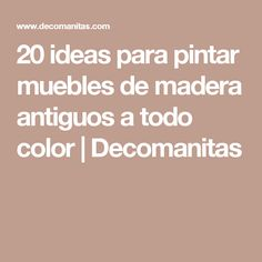 20 ideas para pintar muebles de madera antiguos a todo color | Decomanitas