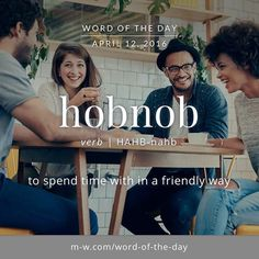 hobnob (v.) = to spend time with in a friendly way Unusual Words, Weird Words, Unique Words, Creative Words, Beautiful Words, Cool Words, Fancy Words, Words To Use, New Words