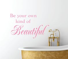 Bathroom Decals - Bathroom Decor Wall Decal - Be Your Own Kind Of Beautiful Vinyl Wall Decal - Bathroom Decor Wall Art Bathroom Wall Decals, Wall Decals For Bedroom, Wall Decor Stickers, Vinyl Wall Decals, Bedroom Art, Be Your Own Kind Of Beautiful, Beautiful Wall, Beautiful Bathrooms, Colorful Interiors