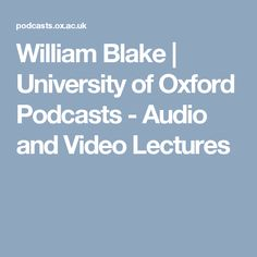 William Blake   University of Oxford Podcasts - Audio and Video Lectures