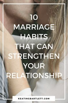 10 Marriage Habits That Can Strengthen Your Relationship | KeatingBartlett.com