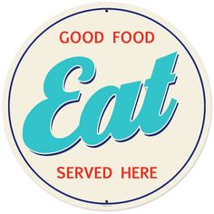 Vintage and Retro Tin Signs - JackandFriends.com - Good Food Eat Round Metal Sign 28 x 28 Inches, $94.98 (http://www.jackandfriends.com/good-food-eat-round-metal-sign-28-x-28-inches/)
