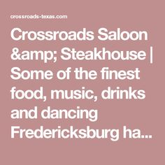 Crossroads Saloon & Steakhouse | Some of the finest food, music, drinks and dancing Fredericksburg has to offer.