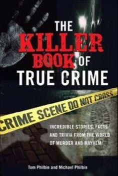 Bestseller Books Online The Killer Book of True Crime: Incredible Stories, Facts and Trivia from the World of Murder and Mayhem Tom Philbin $11.21  - http://www.ebooknetworking.net/books_detail-1402208294.html