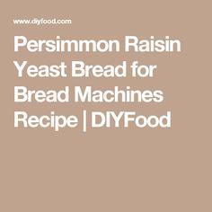 Persimmon Raisin Yeast Bread For Bread Machines Recipe Diyfood