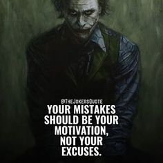Image may contain: 1 person, text that says '@THEJOKERSQUOTE YOUR MISTAKES SHOULD BE YOUR MOTIVATION, NOT YOUR EXCUSES.' Heath Ledger Quotes, Joker Art, Joker Quotes, Daily Motivation, Wolverine, Harley Quinn, Mistakes, Sarcasm, Inspirational Quotes