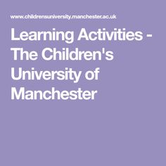 Learning Activities - The Children's University of Manchester History Education, Teaching History, Learning Activities, Teaching Resources, University Of Manchester, Homeschool, Science, Kids, Toddlers