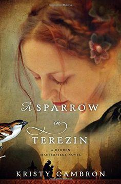 A Sparrow in Terezin (A Hidden Masterpiece Novel) by Kristy Cambron http://www.amazon.com/dp/1401690610/ref=cm_sw_r_pi_dp_P6anwb043KKSW