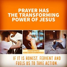 """Prayer has the transforming power of Jesus. Jesus taught us to pray through example in the Lord's prayer that includes honestly confessing our sins and proclaiming our need for Him in our lives. If we wait to pray until we are without sin we will never be able to pray. James 5:16 """"Therefore confess your sins to each other &for each other so that you may be healed. The prayer of a righteous person is powerful and effective."""""""