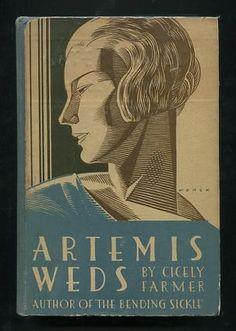Cicely Farmer, Artemis Weds, New York: William Morrow & Company, 1932. Jacket by Paul Wenck.