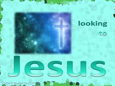 """Looking to Jesus ~ """"Looking to JESUS, the author and finisher of our faith…"""" Hebrews 12: 2 [...]"""