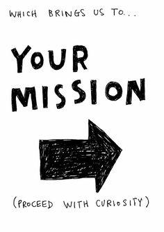 mission: life, part 2. http://donttouchmymoleskine.wordpress.com/2009/07/16/o-que-a-gente-tem-que-fazer/ via http://ffffound.com/