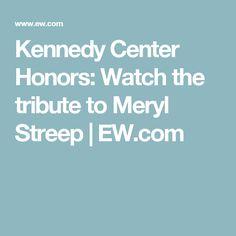 Kennedy Center Honors: Watch the tribute to Meryl Streep   EW.com