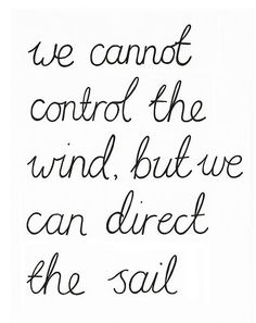 we cannot control the wind...