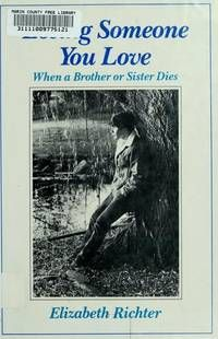 Losing Someone You Love: When a Brother or Sister Dies by  Elizabeth Richter - Hardcover - from Cloud 9 Books and Biblio.com