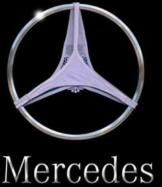 I told my husband a Mercedes is a panty dropper...I LOVE LOVE LOVE my Mercedes!,,,