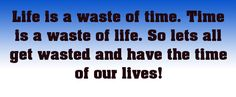 Life is a waste of time. Time is a waste of life. So lets al... - shared via pinterestpicture.com