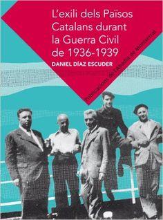L'Exili Dels Països Catalans Durant La Guerra Civil De 1936-1939. Danel Díaz Escuder
