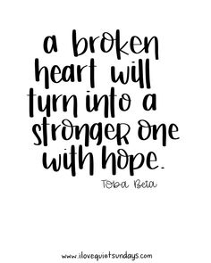 a broken heart will turn into a stronger one with hope. #quotes