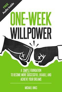 Amazon.com: One-Week Willpower: A Simple Foundation to Become More Successful, Likable, and Achieve Your Dreams eBook: Michael Unks, Ruth Unks: Kindle Store