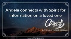 ANGELA CONNECTS TO A LOVED ONE- Angela ~ Psychic Intuitive Medium~  Ange...
