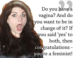 I always ask this, when women say they aren't feminists. Of course they are. Biddy Craft