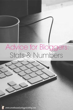 Advice for Bloggers: Stats and Numbers.