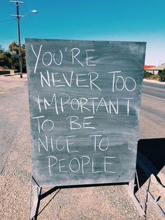 It`s nice to be important, it`s more important to be nice!