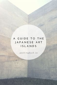 A guide to Naoshima and Teshima – the Japanese art islands.