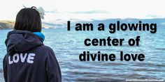 Positive Affirmations for Well Being: I am a glowing center of divine love