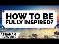 Abraham Hicks 2018 ~ Focus On This One Thing Everyday To Be Fully Inspired! [NEW] - YouTube