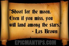 """Shoot for the moon."