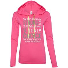 Ladies T-Shirt Hoodie - We Don't Know How Strong...