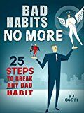 Free Kindle Book -   Bad Habits No More: 25 Steps to Break Any Bad Habit